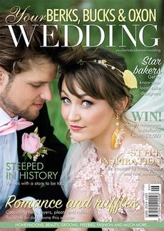 Your Berks, Bucks and Oxon Wedding magazine, Issue 83